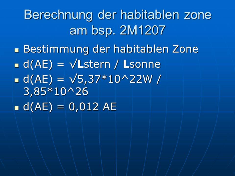 Berechnung der habitablen zone am bsp. 2M1207 Bestimmung der habitablen Zone Bestimmung der habitablen Zone d(AE) = √Lstern / Lsonne d(AE) = √Lstern /