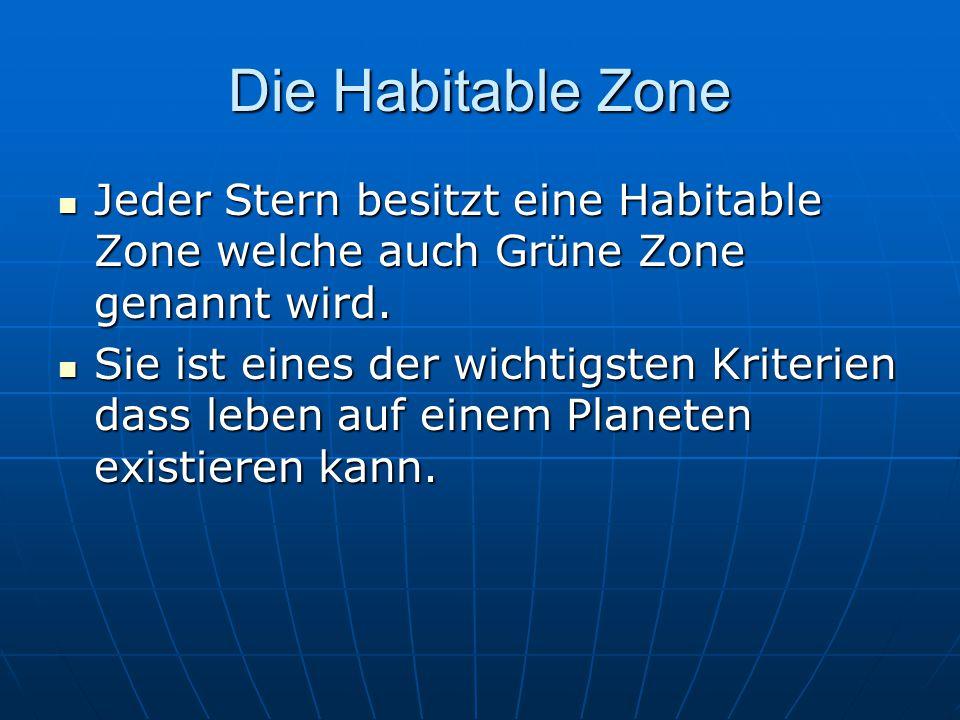 Die Habitable Zone Jeder Stern besitzt eine Habitable Zone welche auch Gr ü ne Zone genannt wird. Jeder Stern besitzt eine Habitable Zone welche auch