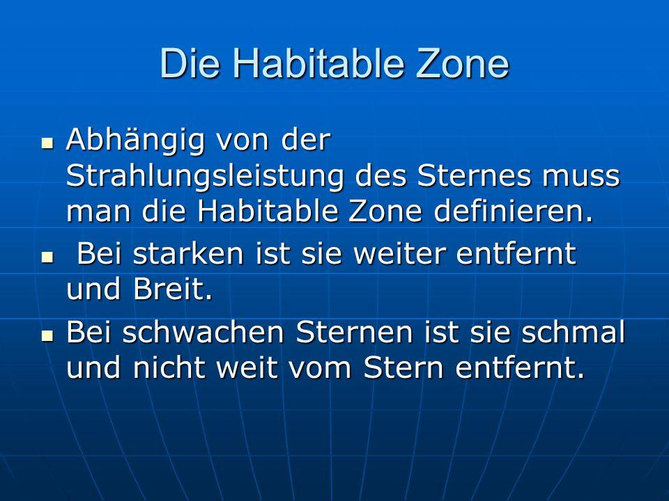 Die Habitable Zone Abhängig von der Strahlungsleistung des Sternes muss man die Habitable Zone definieren. Abhängig von der Strahlungsleistung des Ste