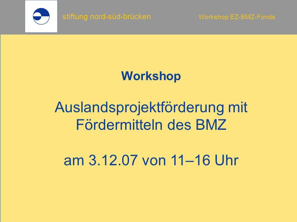 stiftung nord-süd-brücken Workshop EZ-BMZ-Fonds Typische Fehler 1.Dienstreisen: Zweck/Dauer/Hotel-, Fahrtkosten, Tagegelder 2.Workshops: TeilnehmerInnenliste fehlt, kein Programm etc.