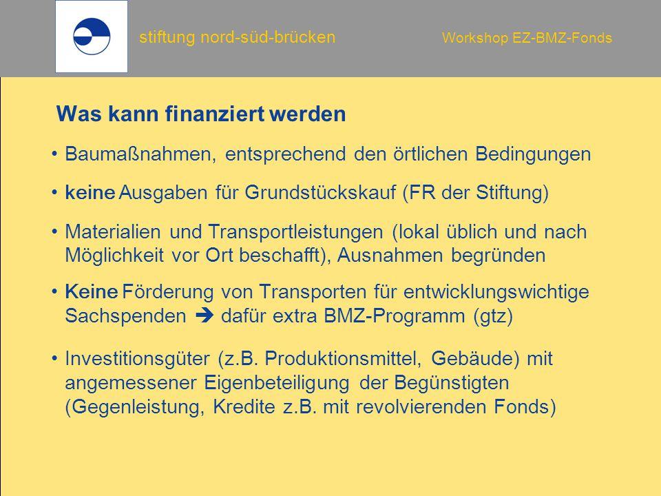 stiftung nord-süd-brücken Workshop EZ-BMZ-Fonds Was kann finanziert werden keine Ausgaben f ü r Grundst ü ckskauf (FR der Stiftung) Bauma ß nahmen, en