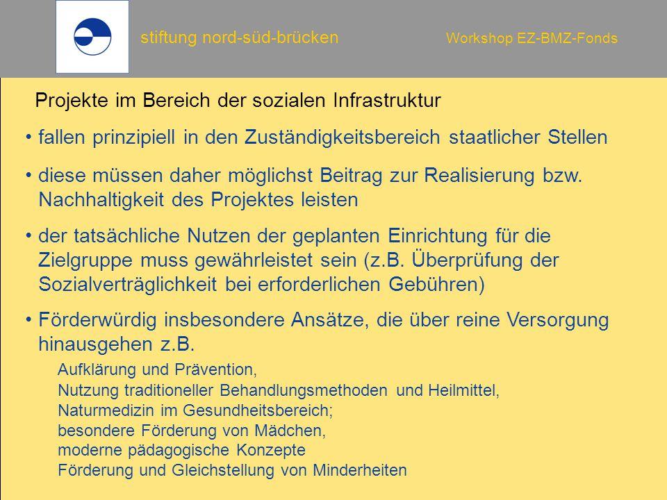 stiftung nord-süd-brücken Workshop EZ-BMZ-Fonds der tatsächliche Nutzen der geplanten Einrichtung für die Zielgruppe muss gewährleistet sein (z.B. Übe