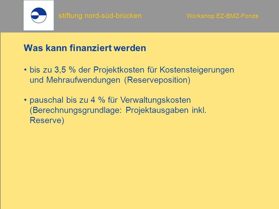 stiftung nord-süd-brücken Workshop EZ-BMZ-Fonds pauschal bis zu 4 % für Verwaltungskosten (Berechnungsgrundlage: Projektausgaben inkl. Reserve) Was ka