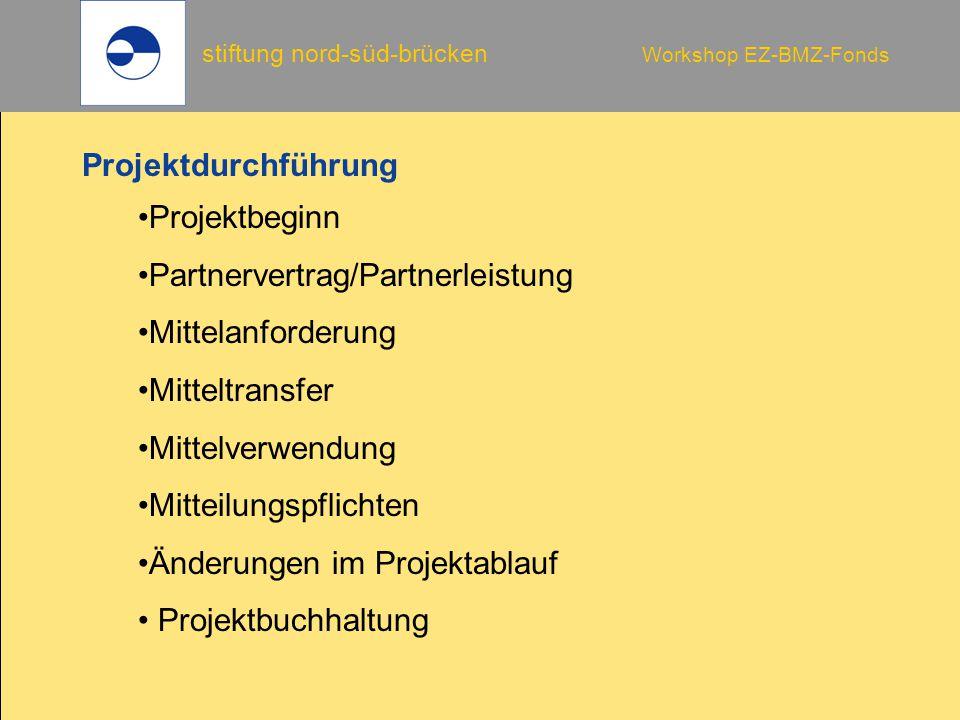 stiftung nord-süd-brücken Workshop EZ-BMZ-Fonds Projektdurchführung Projektbeginn Partnervertrag/Partnerleistung Mittelanforderung Mitteltransfer Mittelverwendung Mitteilungspflichten Änderungen im Projektablauf Projektbuchhaltung