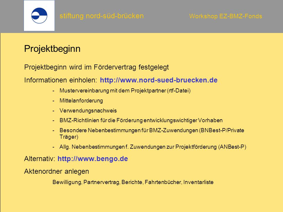 stiftung nord-süd-brücken Workshop EZ-BMZ-Fonds Projektbeginn Projektbeginn wird im Fördervertrag festgelegt Informationen einholen: http://www.nord-s
