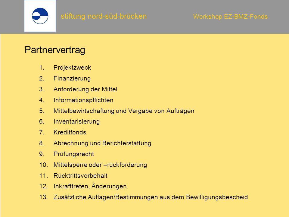 stiftung nord-süd-brücken Workshop EZ-BMZ-Fonds Partnervertrag 1.Projektzweck 2.Finanzierung 3.Anforderung der Mittel 4.Informationspflichten 5.Mittel