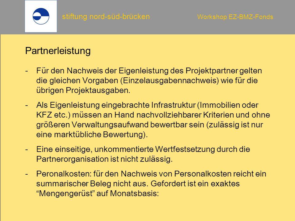 stiftung nord-süd-brücken Workshop EZ-BMZ-Fonds Partnerleistung -Für den Nachweis der Eigenleistung des Projektpartner gelten die gleichen Vorgaben (Einzelausgabennachweis) wie für die übrigen Projektausgaben.