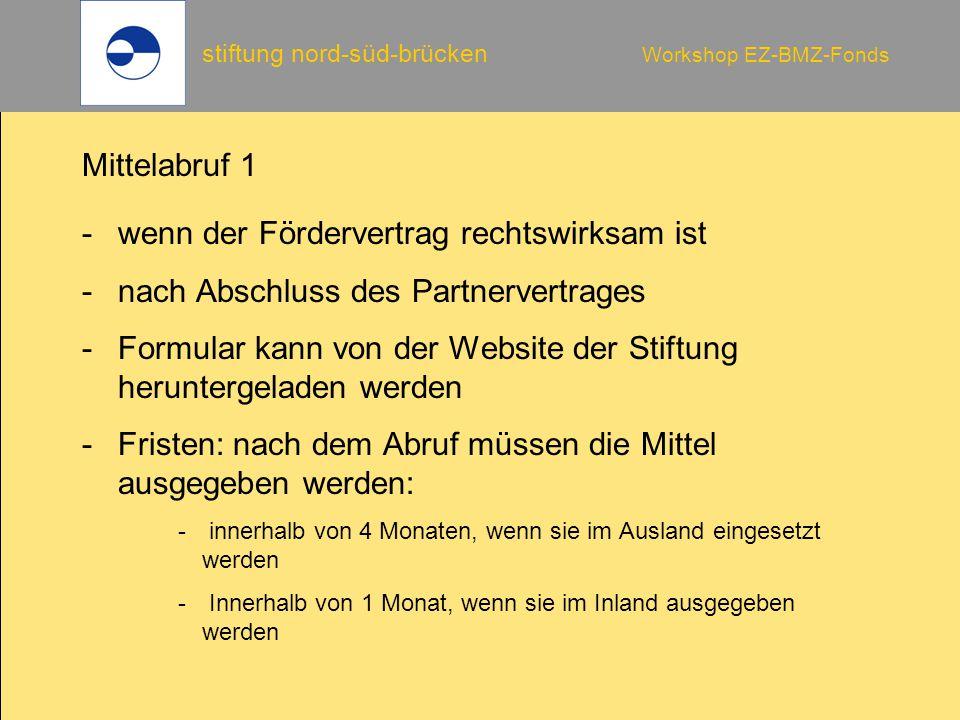 stiftung nord-süd-brücken Workshop EZ-BMZ-Fonds Mittelabruf 1 -wenn der Fördervertrag rechtswirksam ist -nach Abschluss des Partnervertrages -Formular