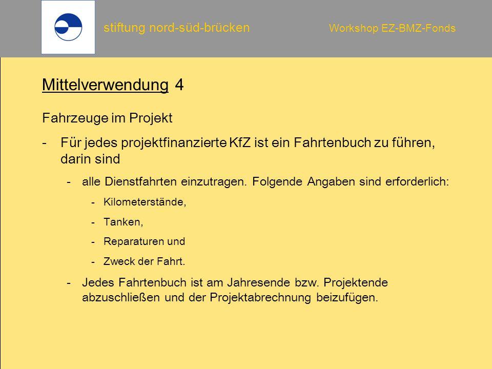 stiftung nord-süd-brücken Workshop EZ-BMZ-Fonds Mittelverwendung 4 Fahrzeuge im Projekt -Für jedes projektfinanzierte KfZ ist ein Fahrtenbuch zu führen, darin sind -alle Dienstfahrten einzutragen.