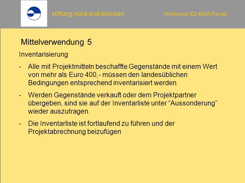 stiftung nord-süd-brücken Workshop EZ-BMZ-Fonds Mittelverwendung 5 Inventarisierung -Alle mit Projektmitteln beschaffte Gegenstände mit einem Wert von