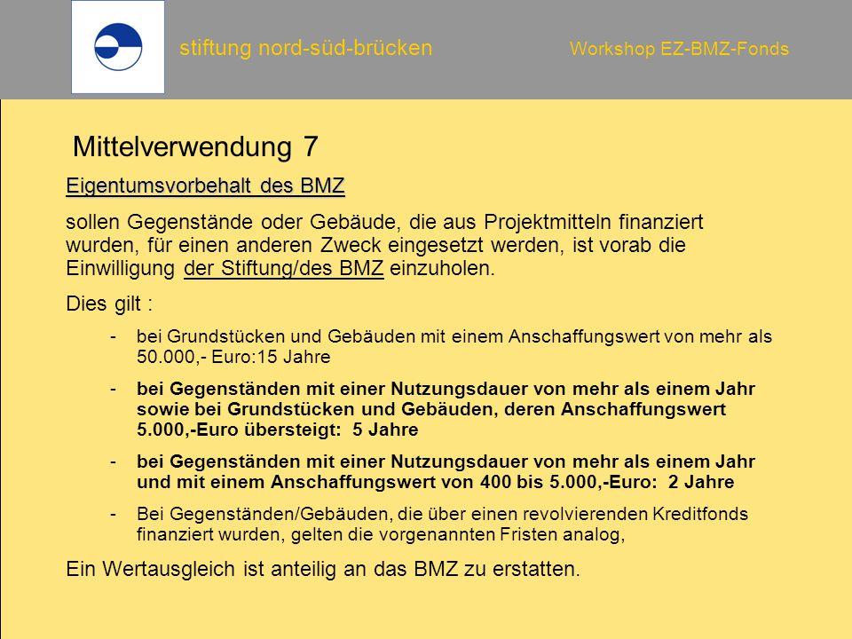 stiftung nord-süd-brücken Workshop EZ-BMZ-Fonds Mittelverwendung 7 Eigentumsvorbehalt des BMZ sollen Gegenstände oder Gebäude, die aus Projektmitteln