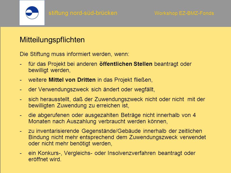 stiftung nord-süd-brücken Workshop EZ-BMZ-Fonds Mitteilungspflichten Die Stiftung muss informiert werden, wenn: -für das Projekt bei anderen öffentlic