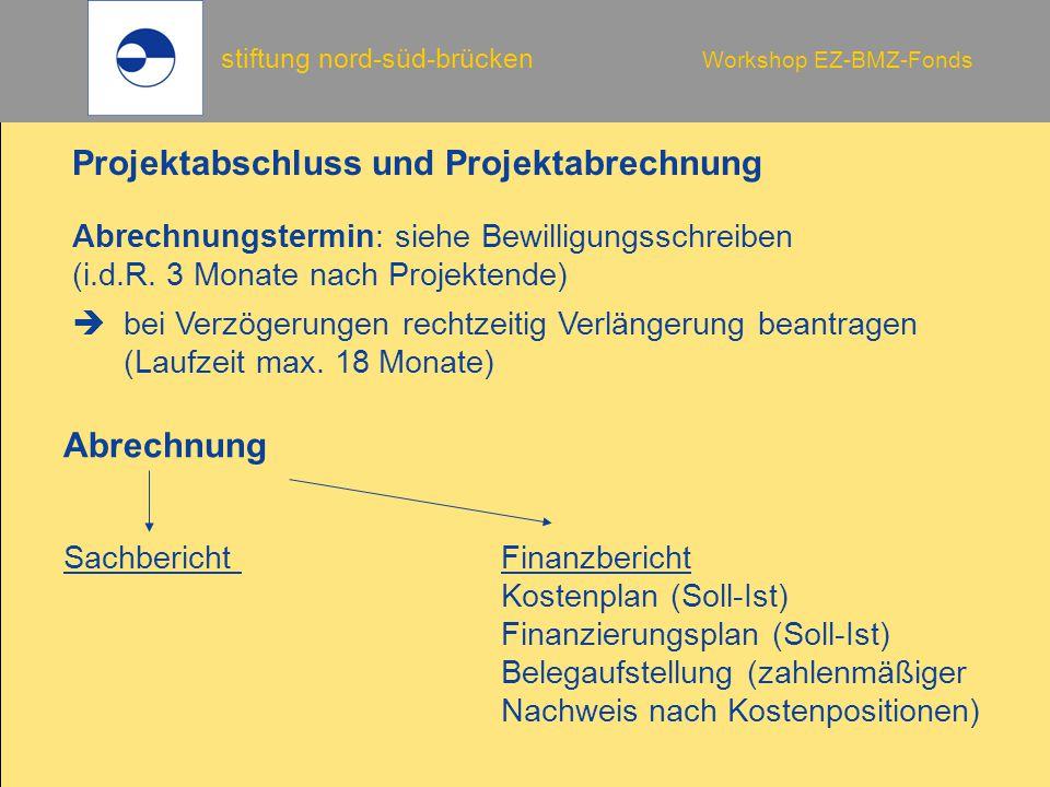 stiftung nord-süd-brücken Workshop EZ-BMZ-Fonds Projektabschluss und Projektabrechnung Abrechnungstermin: siehe Bewilligungsschreiben (i.d.R. 3 Monate