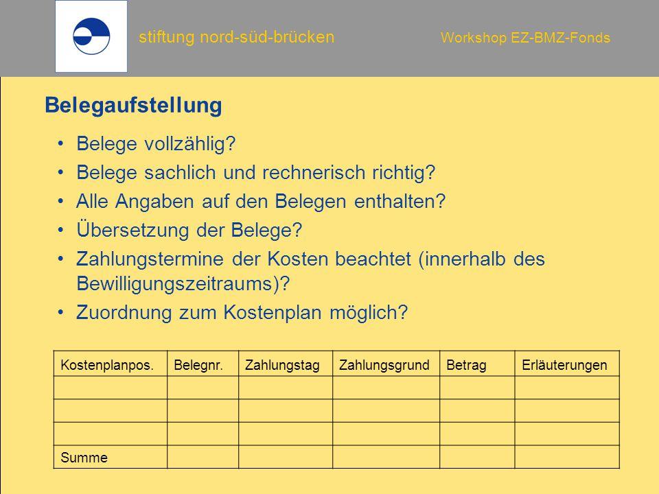 stiftung nord-süd-brücken Workshop EZ-BMZ-Fonds Belegaufstellung Belege vollzählig? Belege sachlich und rechnerisch richtig? Alle Angaben auf den Bele