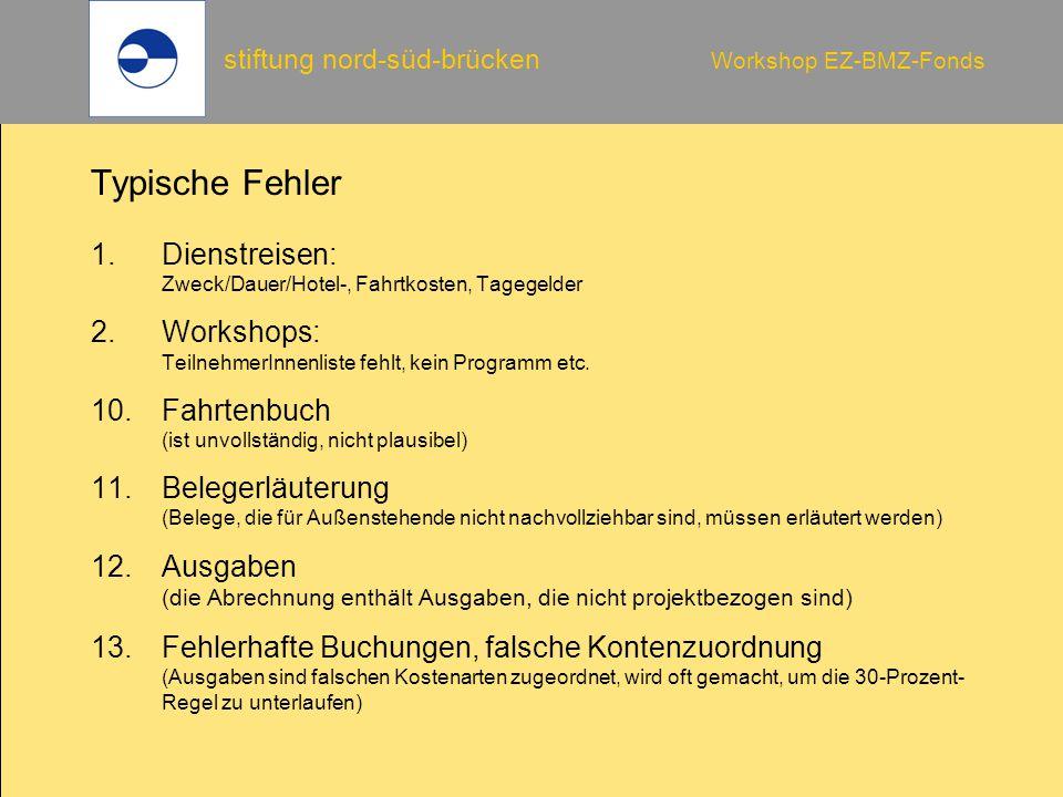 stiftung nord-süd-brücken Workshop EZ-BMZ-Fonds Typische Fehler 1.Dienstreisen: Zweck/Dauer/Hotel-, Fahrtkosten, Tagegelder 2.Workshops: TeilnehmerInn