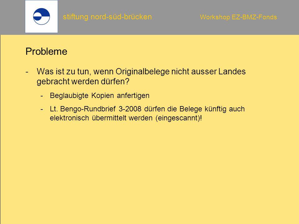 stiftung nord-süd-brücken Workshop EZ-BMZ-Fonds Probleme -Was ist zu tun, wenn Originalbelege nicht ausser Landes gebracht werden dürfen? -Beglaubigte