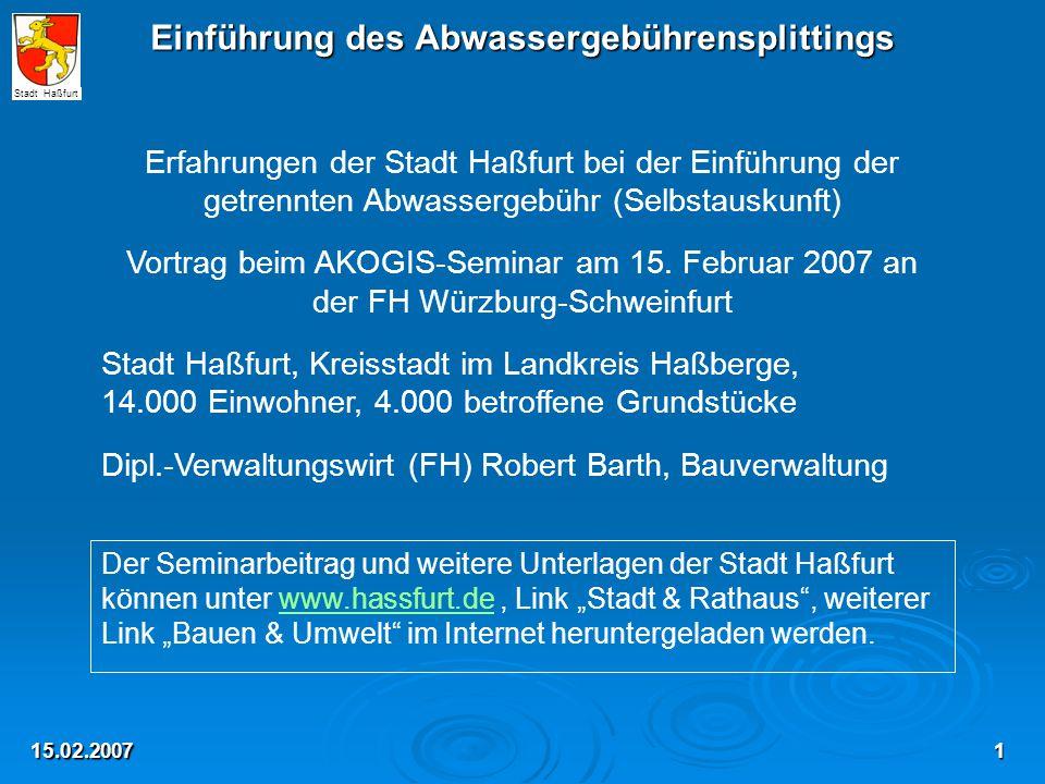 Einführung des Abwassergebührensplittings 15.02.2007 Erfahrungen der Stadt Haßfurt bei der Einführung der getrennten Abwassergebühr (Selbstauskunft) Vortrag beim AKOGIS-Seminar am 15.