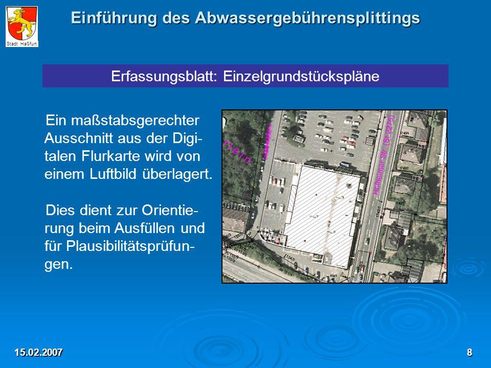 Einführung des Abwassergebührensplittings 15.02.2007 Erfassungsblatt: Einzelgrundstückspläne Ein maßstabsgerechter Ausschnitt aus der Digi- talen Flurkarte wird von einem Luftbild überlagert.