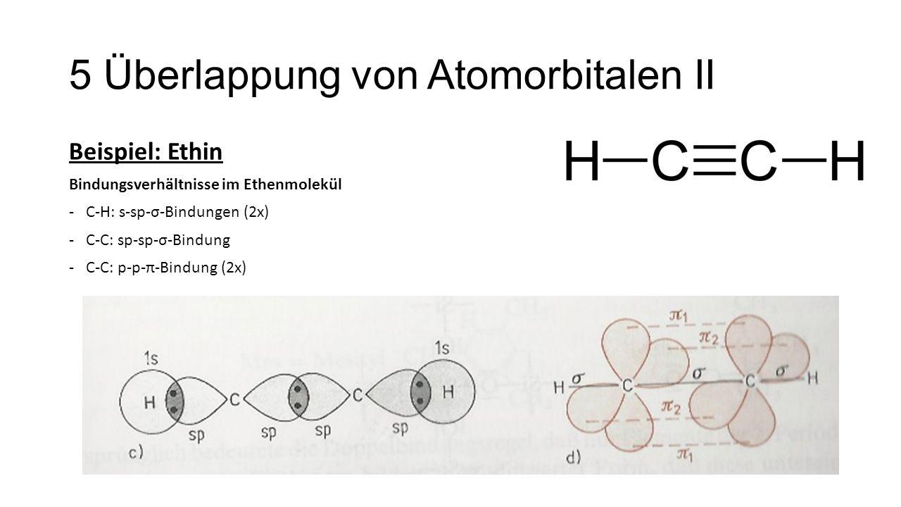 5 Überlappung von Atomorbitalen II Beispiel: Ethin Bindungsverhältnisse im Ethenmolekül -C-H: s-sp-σ-Bindungen (2x) -C-C: sp-sp-σ-Bindung -C-C: p-p-π-
