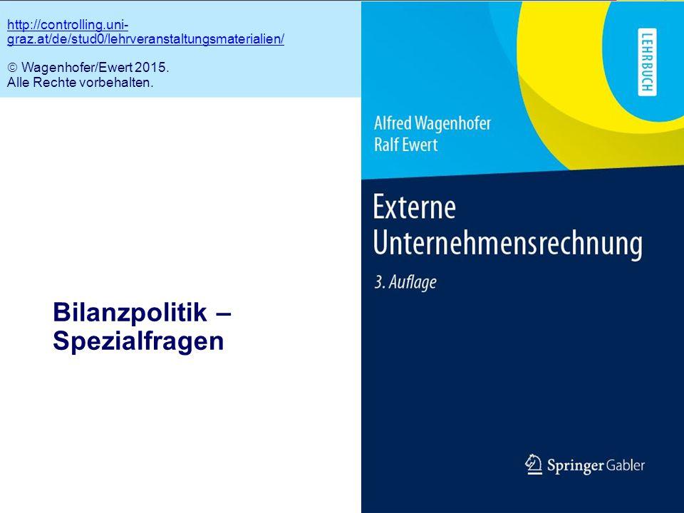 7.1 Bilanzpolitik – Spezialfragen http://controlling.uni- graz.at/de/stud0/lehrveranstaltungsmaterialien/  Wagenhofer/Ewert 2015.
