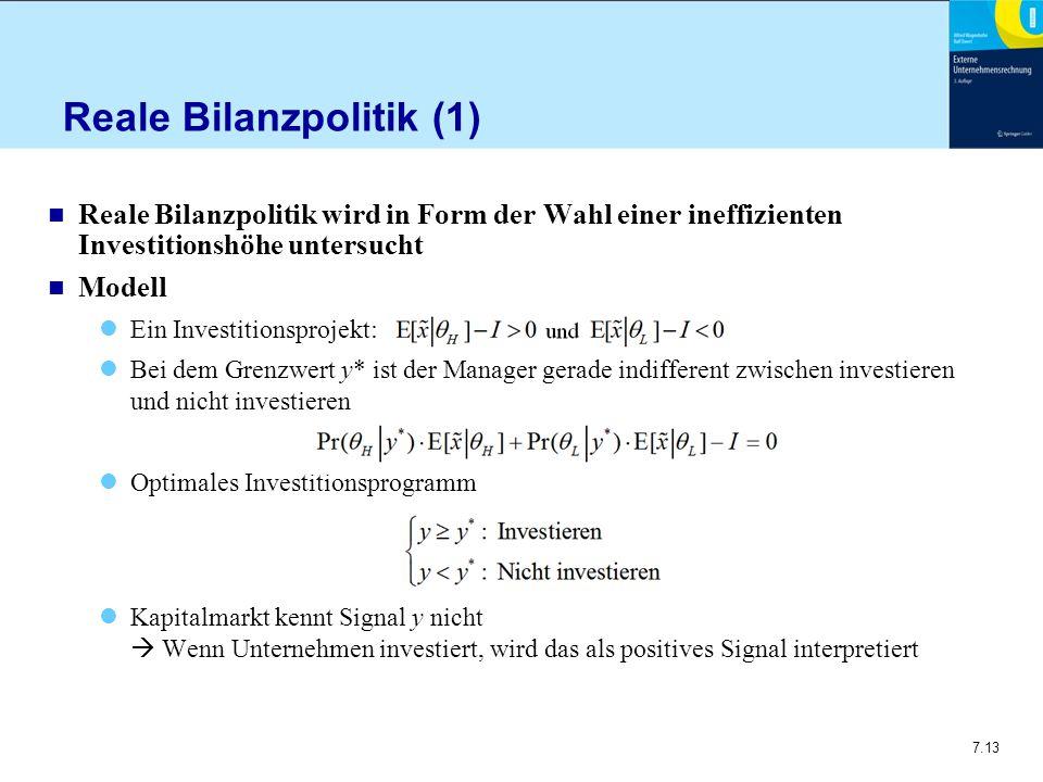 7.13 Reale Bilanzpolitik (1) n Reale Bilanzpolitik wird in Form der Wahl einer ineffizienten Investitionshöhe untersucht n Modell Ein Investitionsproj