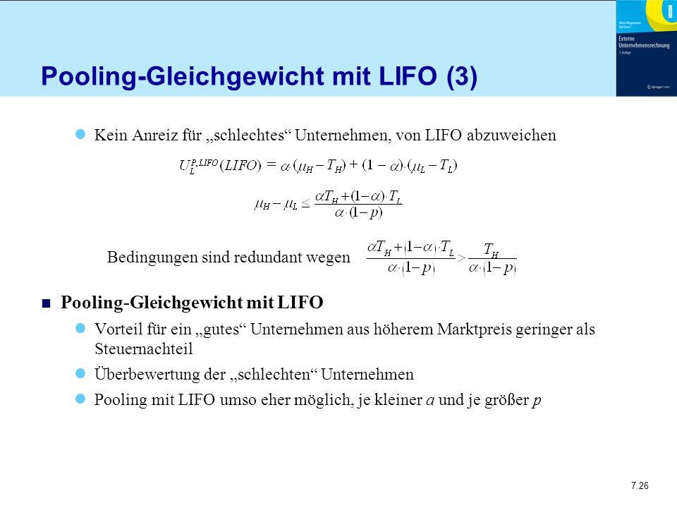 """7.26 Pooling-Gleichgewicht mit LIFO (3) Kein Anreiz für """"schlechtes"""" Unternehmen, von LIFO abzuweichen Bedingungen sind redundant wegen n Pooling-Glei"""
