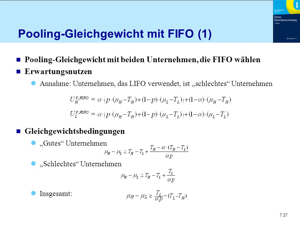 """7.27 n Pooling-Gleichgewicht mit beiden Unternehmen, die FIFO wählen n Erwartungsnutzen Annahme: Unternehmen, das LIFO verwendet, ist """"schlechtes Unternehmen n Gleichgewichtsbedingungen """"Gutes Unternehmen """"Schlechtes Unternehmen Insgesamt: Pooling-Gleichgewicht mit FIFO (1)"""