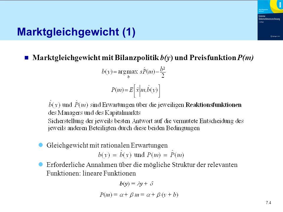 7.4 Marktgleichgewicht (1) n Marktgleichgewicht mit Bilanzpolitik b(y) und Preisfunktion P(m) Gleichgewicht mit rationalen Erwartungen Erforderliche Annahmen über die mögliche Struktur der relevanten Funktionen: lineare Funktionen