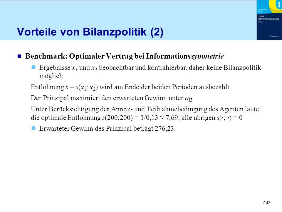 7.42 Vorteile von Bilanzpolitik (2) n Benchmark: Optimaler Vertrag bei Informationssymmetrie Ergebnisse x 1 und x 2 beobachtbar und kontrahierbar, dah