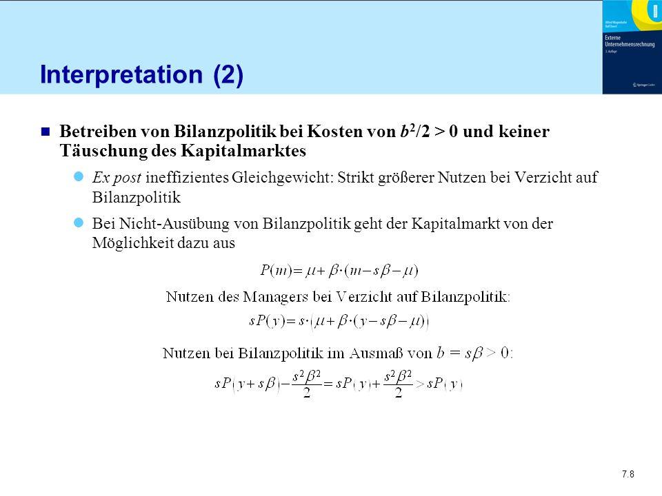 7.39 Lösung mit Bilanzpolitik (1) Optimale Arbeitsleistung durch Maximierung des Erwartungsnutzens des Agenten a 1 = s sowie a 2 = bs Erwarteter Nutzen des Prinzipals Maximierung nach dem variablen Entlohnungssatz Erwarteter Nutzen des Prinzipals  Ist geringer als im Fall keiner Wirkung der Bilanzpolitik