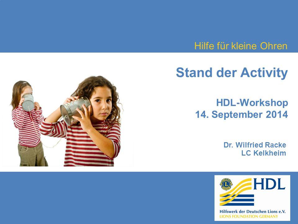 Hilfe für kleine Ohren Stand der Activity HDL-Workshop 14. September 2014 Dr. Wilfried Racke LC Kelkheim
