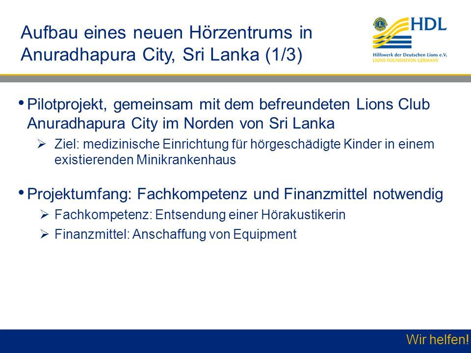 Wir helfen! Aufbau eines neuen Hörzentrums in Anuradhapura City, Sri Lanka (1/3) Pilotprojekt, gemeinsam mit dem befreundeten Lions Club Anuradhapura
