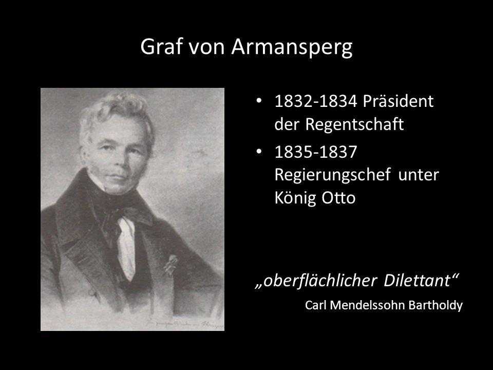 """Graf von Armansperg 1832-1834 Präsident der Regentschaft 1835-1837 Regierungschef unter König Otto """"oberflächlicher Dilettant"""" Carl Mendelssohn Bartho"""