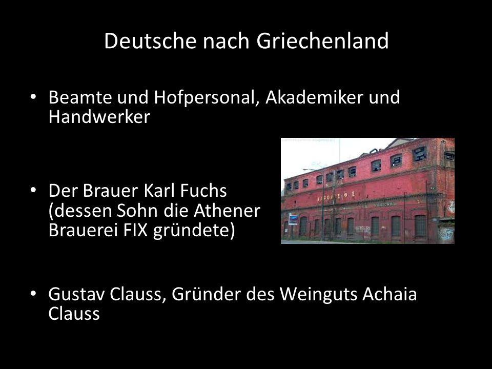 Deutsche nach Griechenland Beamte und Hofpersonal, Akademiker und Handwerker Der Brauer Karl Fuchs (dessen Sohn die Athener Brauerei FIX gründete) Gus