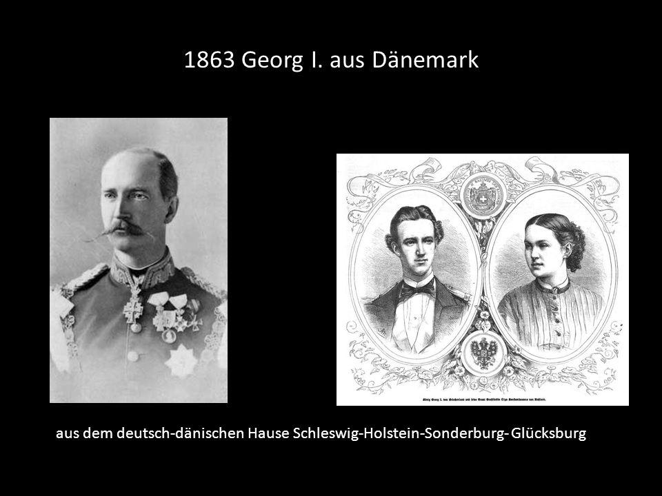 1863 Georg I. aus Dänemark aus dem deutsch-dänischen Hause Schleswig-Holstein-Sonderburg- Glücksburg