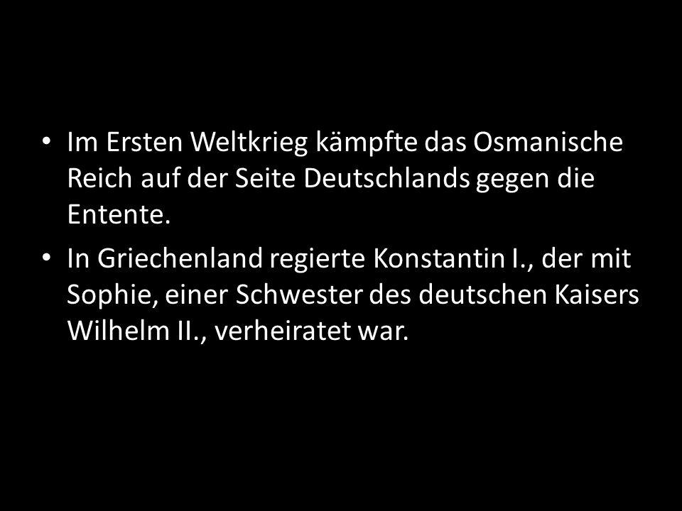 Im Ersten Weltkrieg kämpfte das Osmanische Reich auf der Seite Deutschlands gegen die Entente. In Griechenland regierte Konstantin I., der mit Sophie,