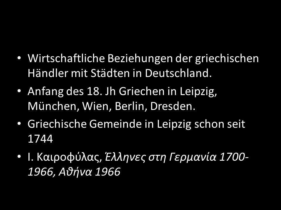 Wirtschaftliche Beziehungen der griechischen Händler mit Städten in Deutschland. Anfang des 18. Jh Griechen in Leipzig, München, Wien, Berlin, Dresden