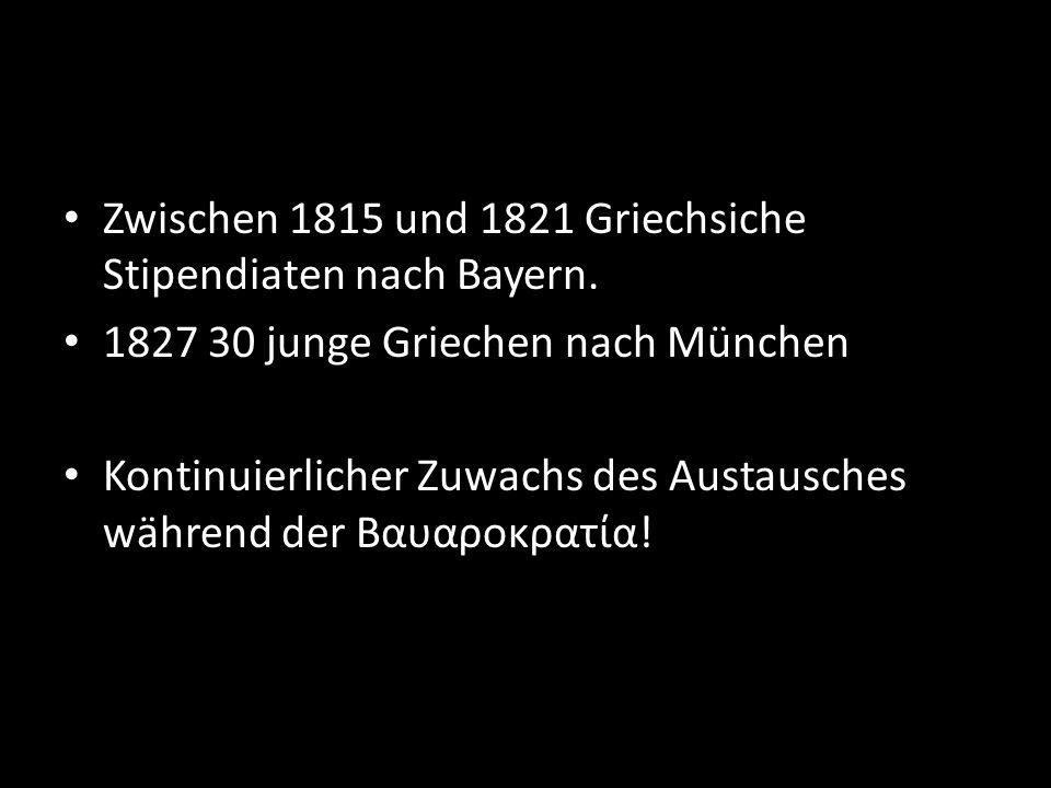 Zwischen 1815 und 1821 Griechsiche Stipendiaten nach Bayern. 1827 30 junge Griechen nach München Kontinuierlicher Zuwachs des Austausches während der