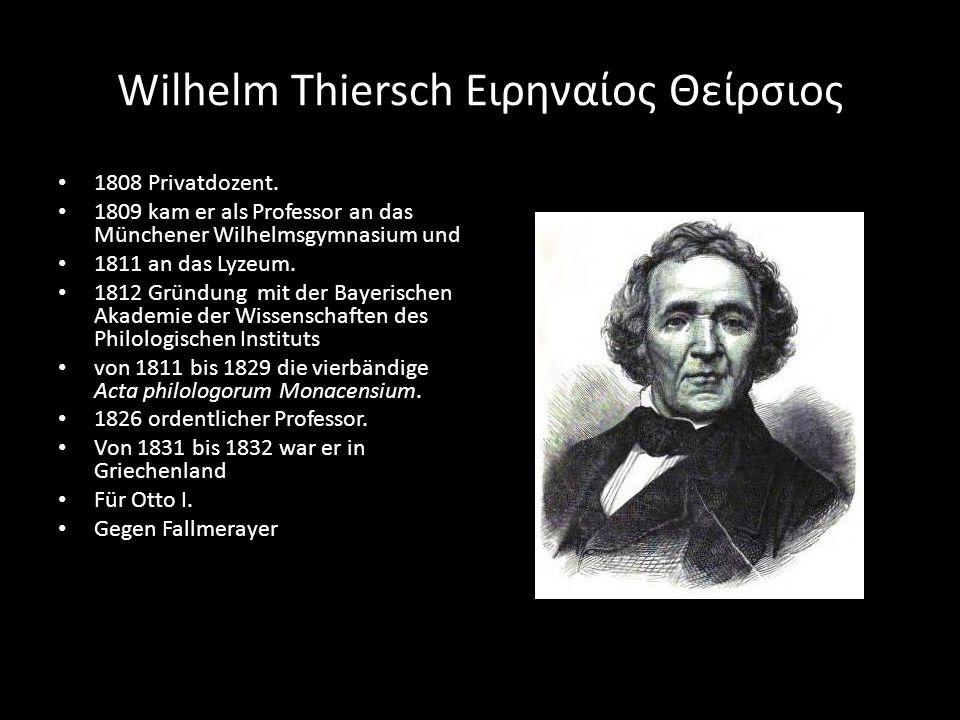Wilhelm Thiersch Ειρηναίος Θείρσιος 1808 Privatdozent. 1809 kam er als Professor an das Münchener Wilhelmsgymnasium und 1811 an das Lyzeum. 1812 Gründ