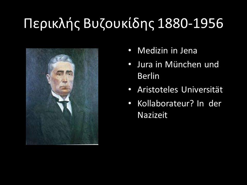 Περικλής Βυζουκίδης 1880-1956 Medizin in Jena Jura in München und Berlin Aristoteles Universität Kollaborateur? In der Nazizeit