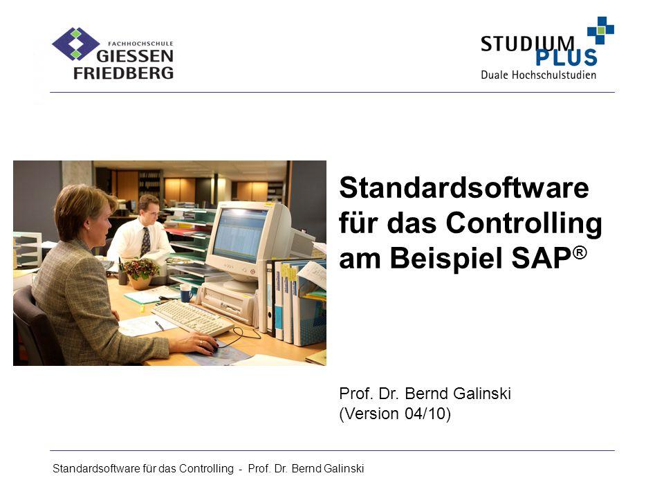 Standardsoftware für das Controlling - Prof. Dr. Bernd Galinski Standardsoftware für das Controlling am Beispiel SAP ® Prof. Dr. Bernd Galinski (Versi