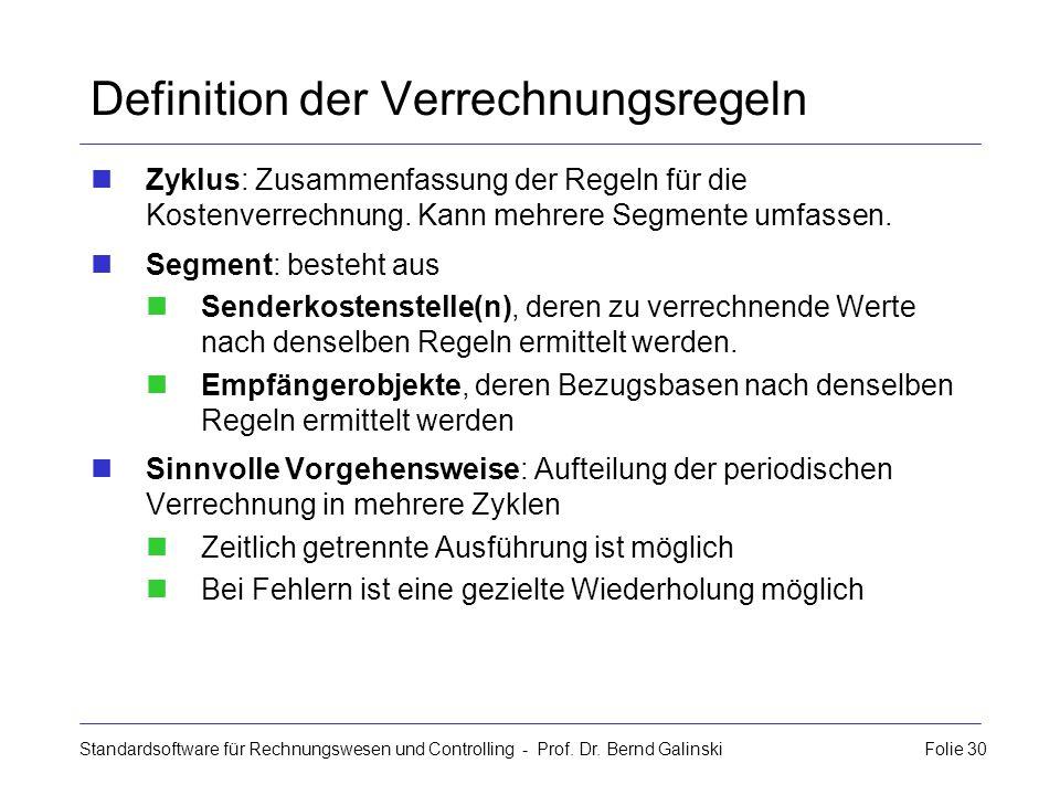 Standardsoftware für Rechnungswesen und Controlling - Prof. Dr. Bernd Galinski Folie 30 Definition der Verrechnungsregeln Zyklus: Zusammenfassung der