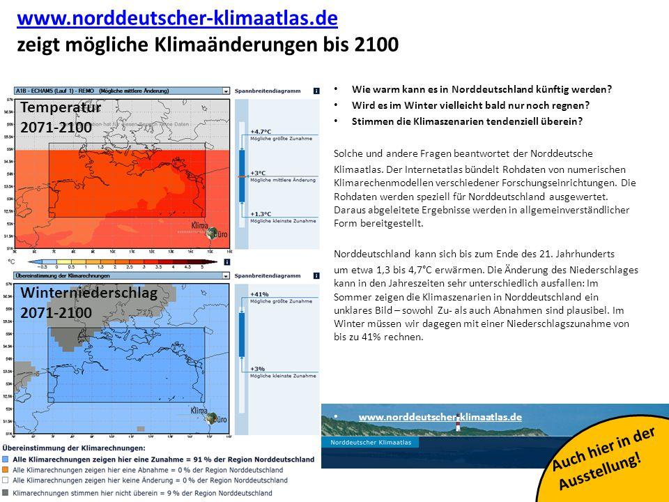 24 www.norddeutscher-klimaatlas.de www.norddeutscher-klimaatlas.de zeigt mögliche Klimaänderungen bis 2100 Wie warm kann es in Norddeutschland künftig werden.