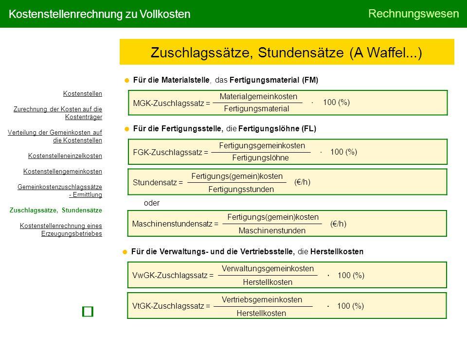 Rechnungswesen Kostenstellenrechnung zu Vollkosten  Für die Materialstelle, das Fertigungsmaterial (FM) Zuschlagssätze, Stundensätze (A Waffel...) MG