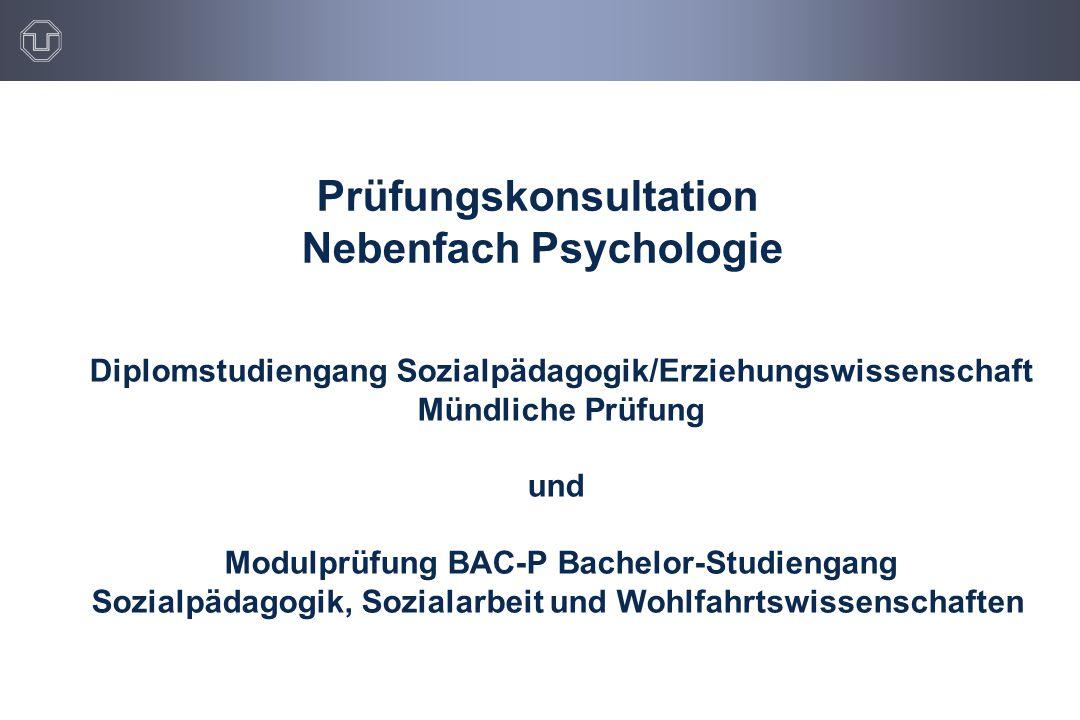 Prüfungskonsultation Nebenfach Psychologie Diplomstudiengang Sozialpädagogik/Erziehungswissenschaft Mündliche Prüfung und Modulprüfung BAC-P Bachelor-