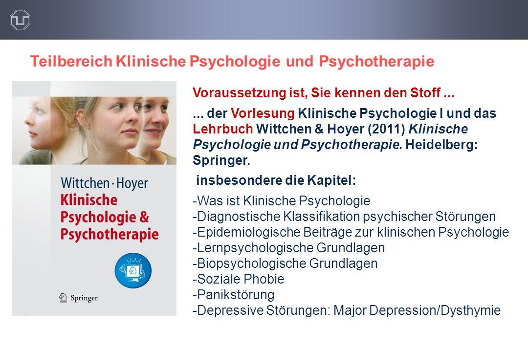 Teilbereich Klinische Psychologie und Psychotherapie Voraussetzung ist, Sie kennen den Stoff...... der Vorlesung Klinische Psychologie I und das Lehrb