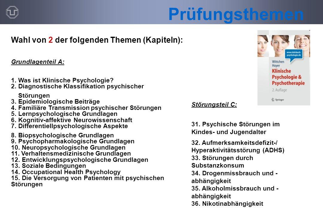 Wahl von 2 der folgenden Themen (Kapiteln): Grundlagenteil A: 1. Was ist Klinische Psychologie? 2. Diagnostische Klassifikation psychischer Störungen