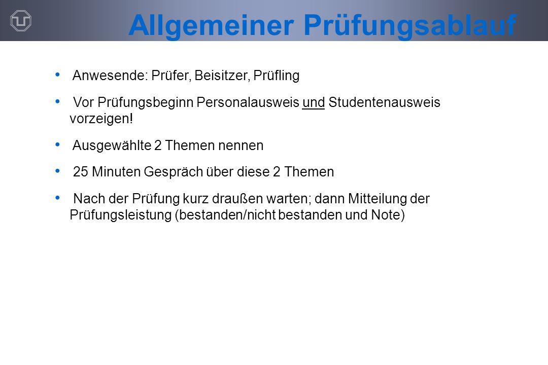 Anwesende: Prüfer, Beisitzer, Prüfling Vor Prüfungsbeginn Personalausweis und Studentenausweis vorzeigen.