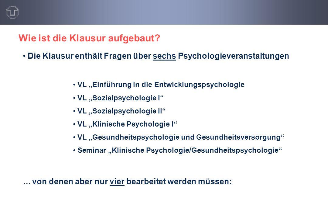 """Die Klausur enthält Fragen über sechs Psychologieveranstaltungen VL """"Einführung in die Entwicklungspsychologie VL """"Sozialpsychologie I"""" VL """"Sozialpsyc"""