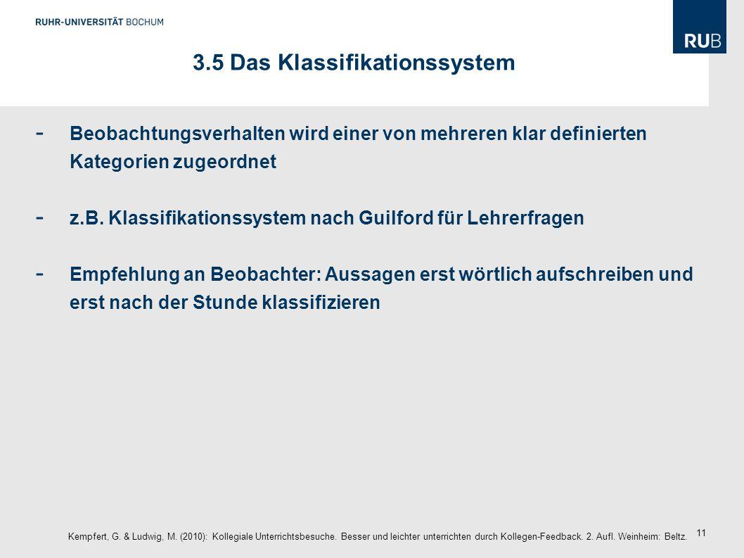 11 - Beobachtungsverhalten wird einer von mehreren klar definierten Kategorien zugeordnet - z.B. Klassifikationssystem nach Guilford für Lehrerfragen